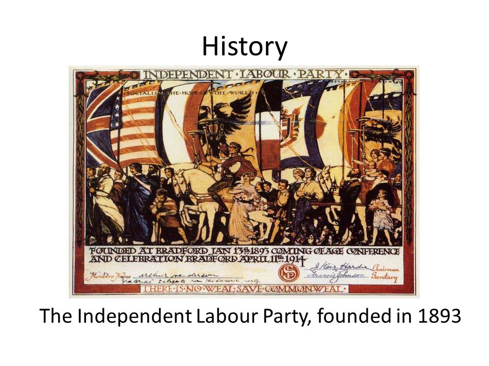 History The Independent Labour Party, founded in 1893