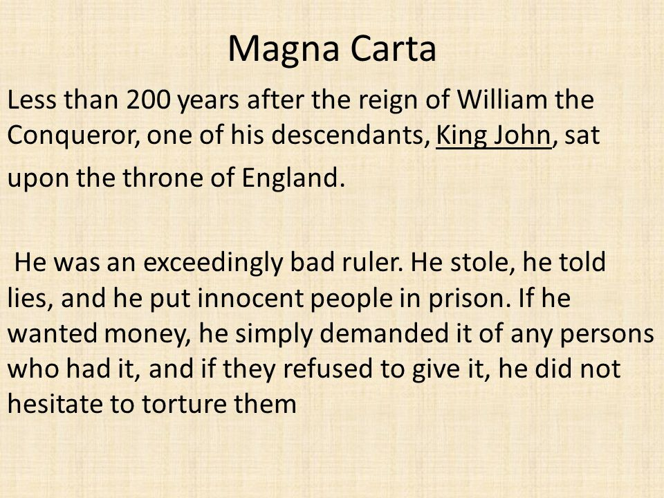 Magna Carta Less than 200 years after the reign of William the Conqueror, one of his descendants, King John, sat.
