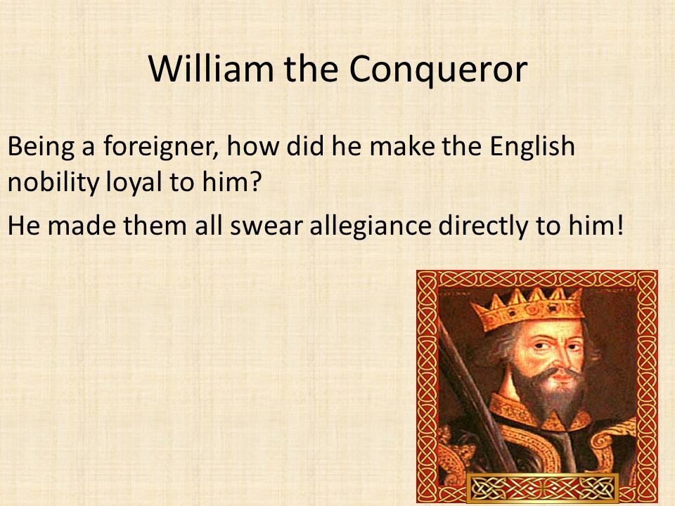 William the Conqueror Being a foreigner, how did he make the English nobility loyal to him.