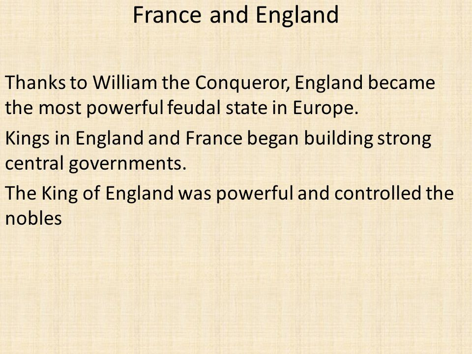 France and England Thanks to William the Conqueror, England became the most powerful feudal state in Europe.