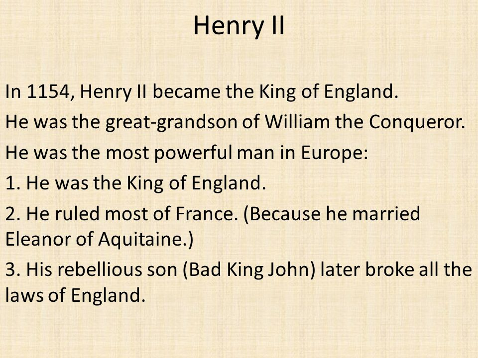 Henry II In 1154, Henry II became the King of England.
