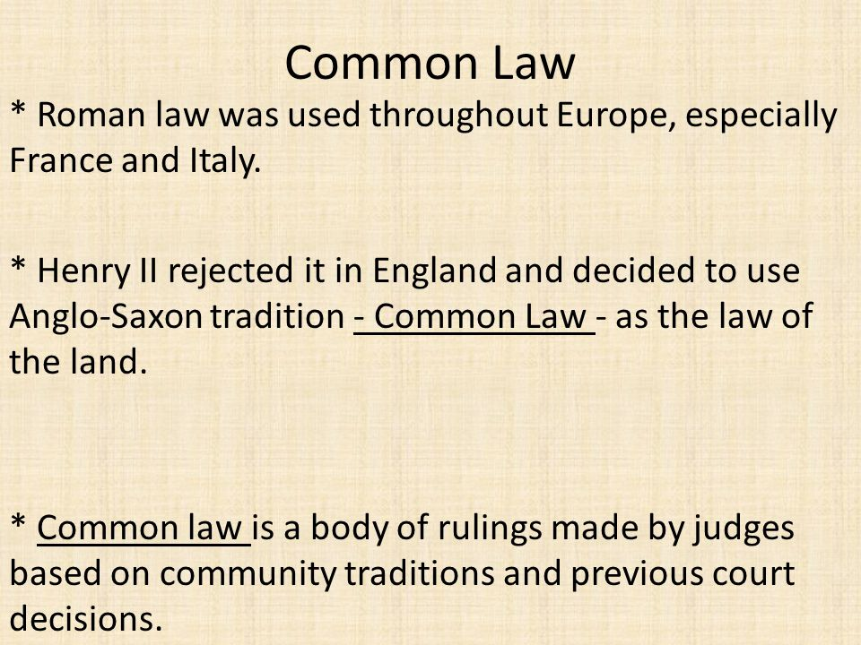 Common Law * Roman law was used throughout Europe, especially France and Italy.