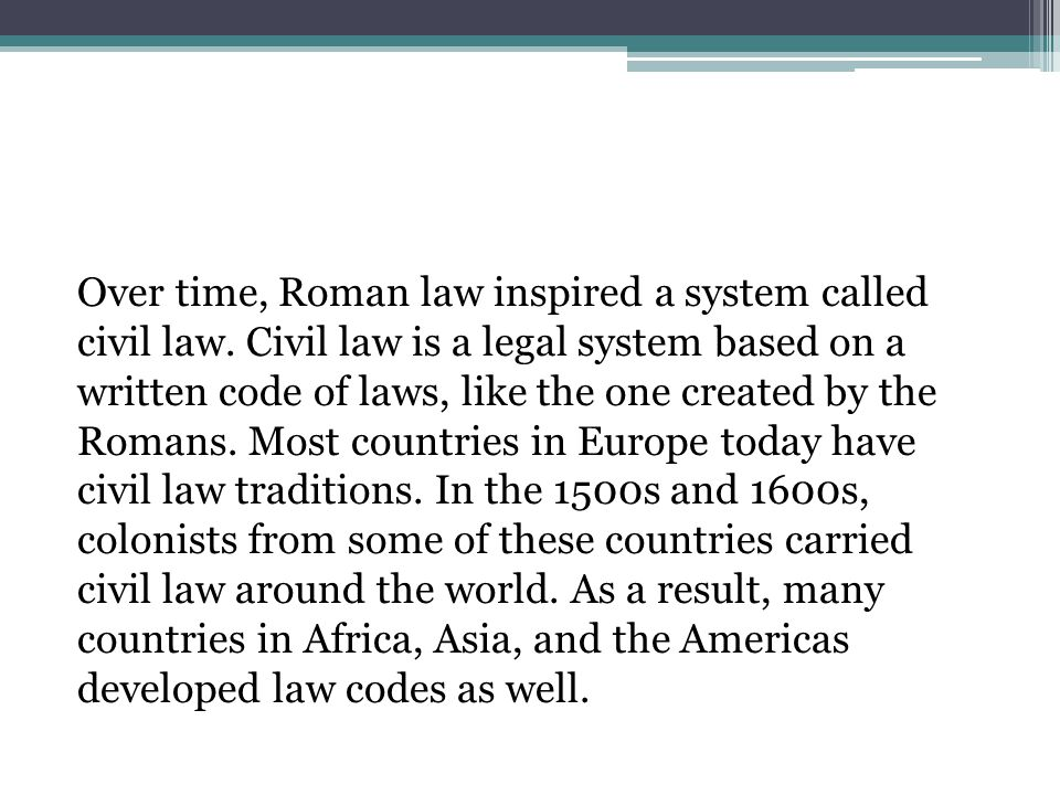 Over time, Roman law inspired a system called civil law