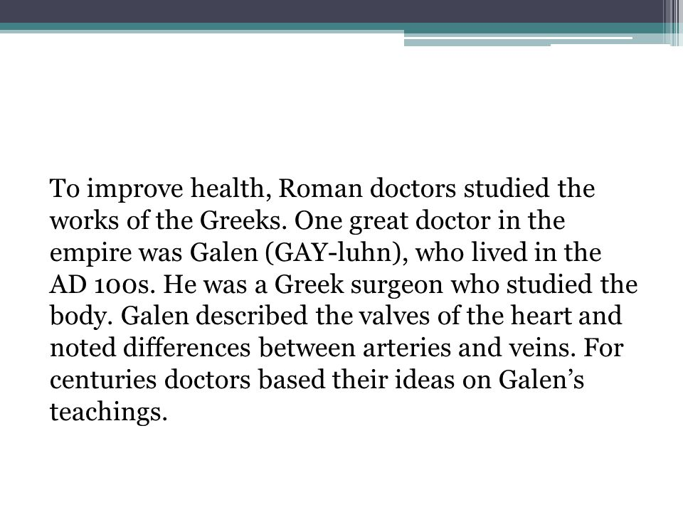 To improve health, Roman doctors studied the works of the Greeks