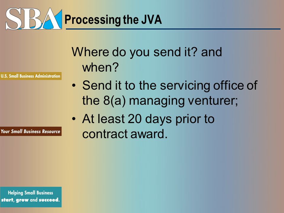 Processing the JVA Where do you send it and when Send it to the servicing office of the 8(a) managing venturer;