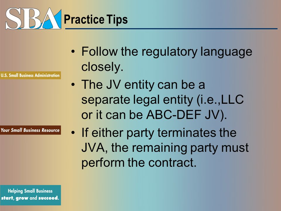 Practice Tips Follow the regulatory language closely. The JV entity can be a separate legal entity (i.e.,LLC or it can be ABC-DEF JV).