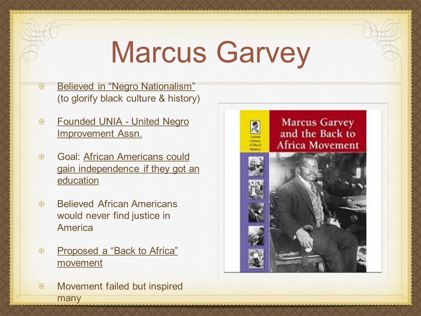 Marcus Garvey Believed in Negro Nationalism (to glorify black culture & history) Founded UNIA - United Negro Improvement Assn.
