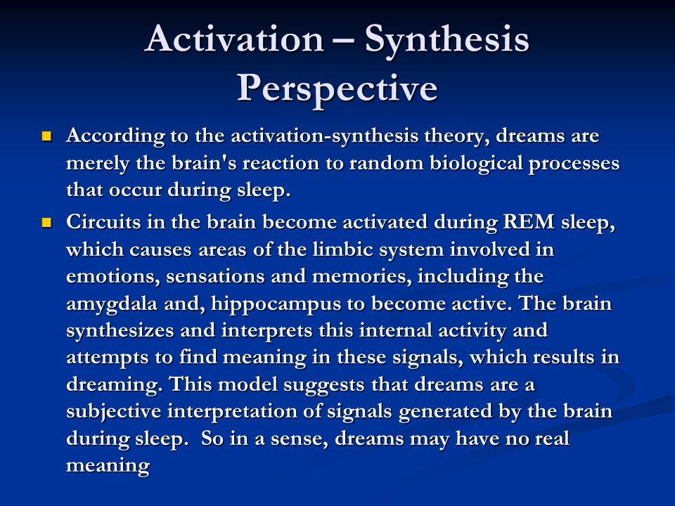 activation synthesis theory The main difference between the two theories is that activation synthesis theory suggests that there is no hidden theory, while freud's theory says that laten content is the hidden aspect re: this is a very nice analysis of freud's theory and the activation-synthesis theory.