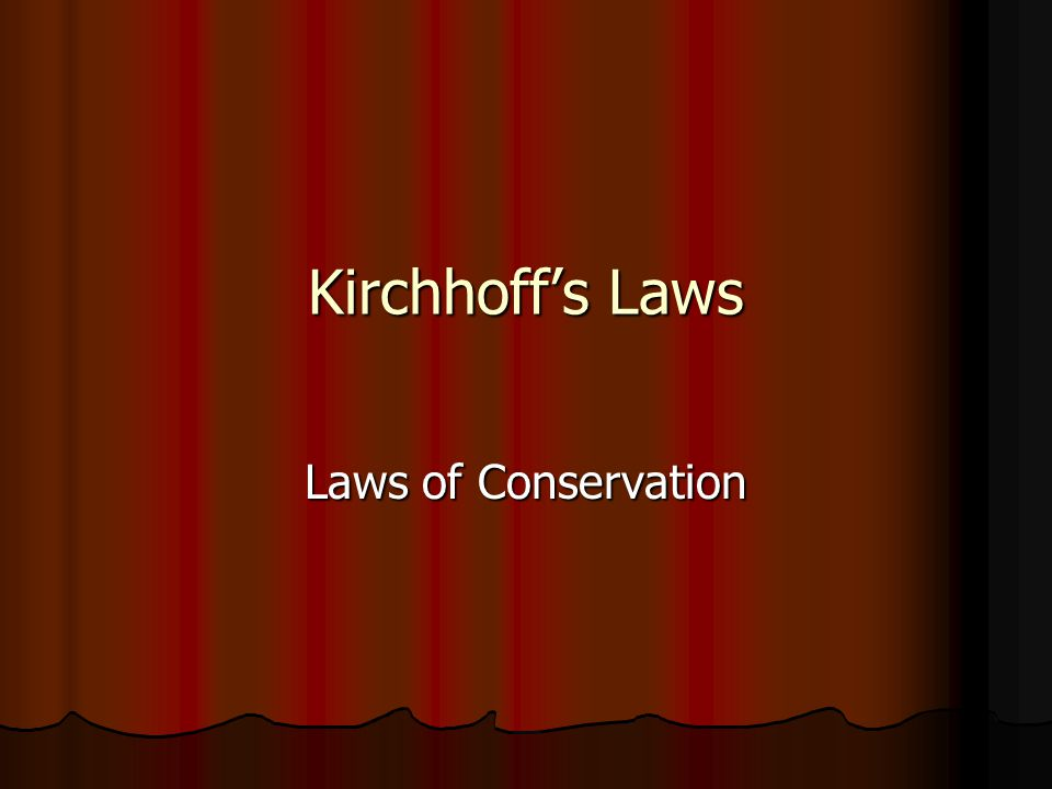Kirchhoff's Laws Laws of Conservation