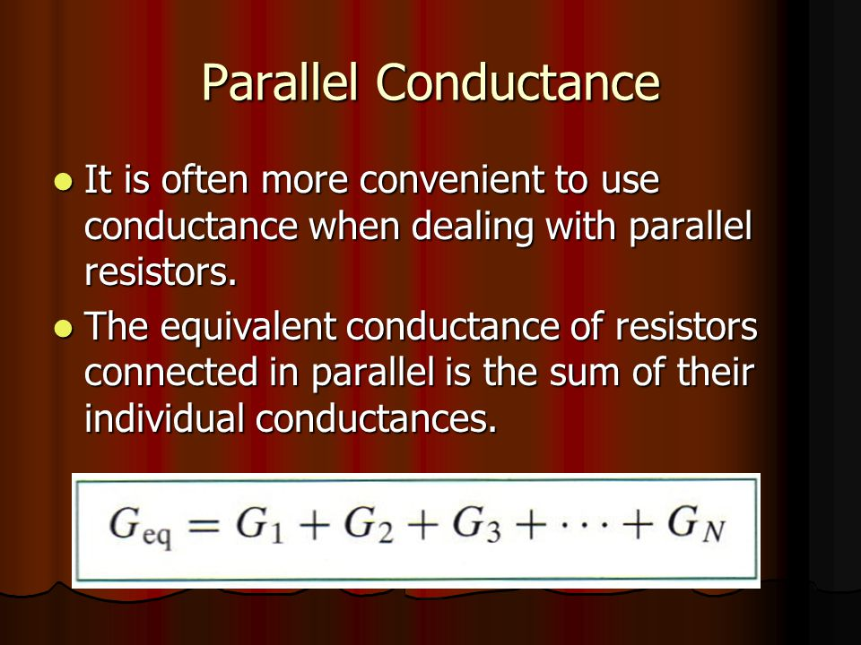 Parallel Conductance It is often more convenient to use conductance when dealing with parallel resistors.