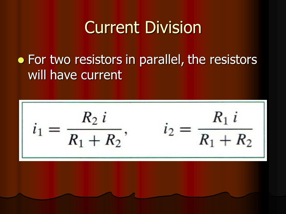Current Division For two resistors in parallel, the resistors will have current