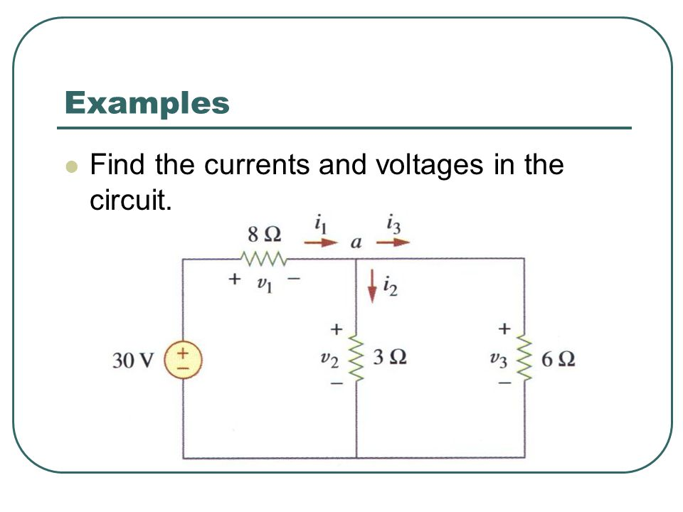 Examples Find the currents and voltages in the circuit.