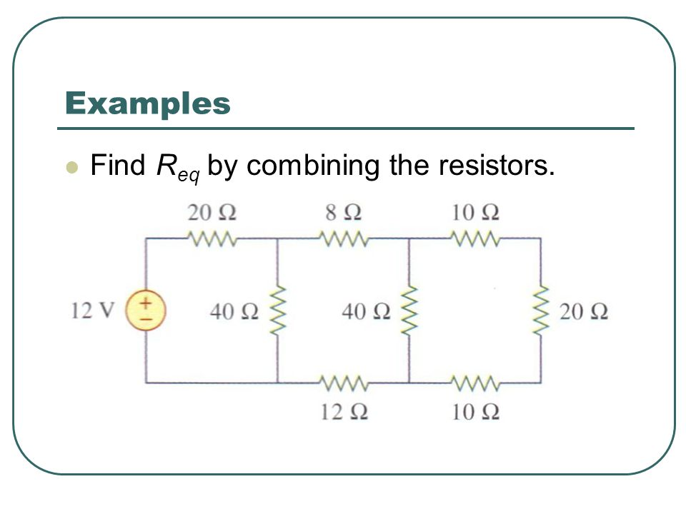 Examples Find Req by combining the resistors.