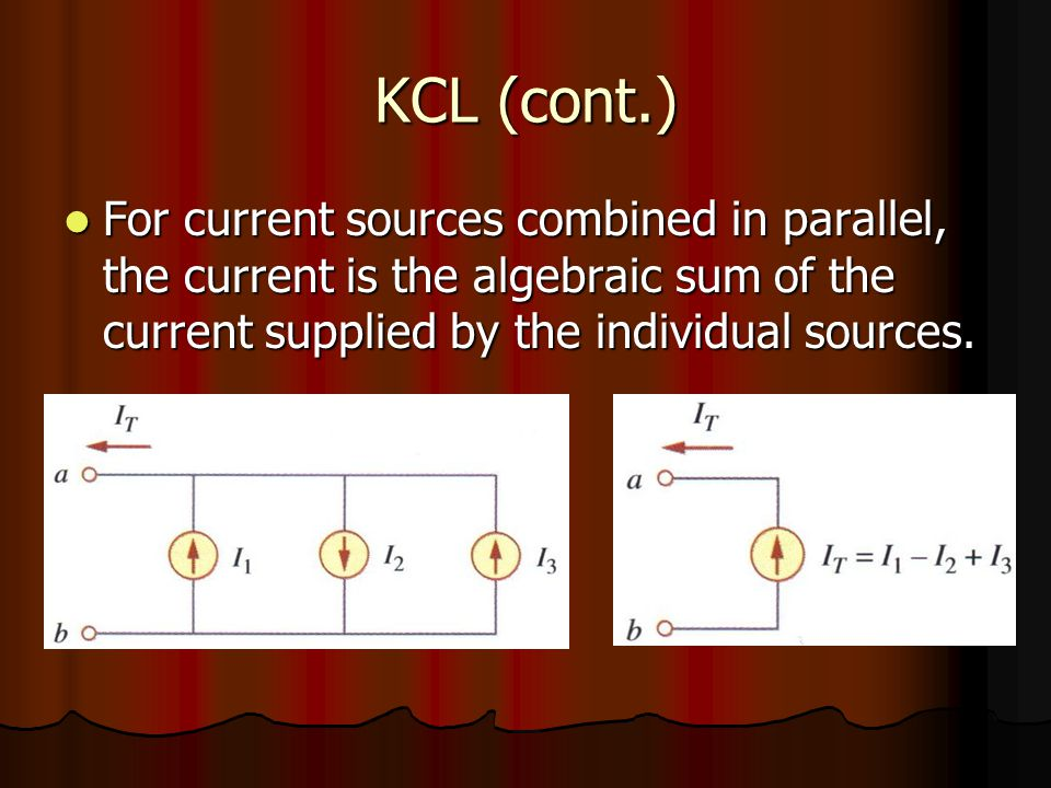 KCL (cont.) For current sources combined in parallel, the current is the algebraic sum of the current supplied by the individual sources.