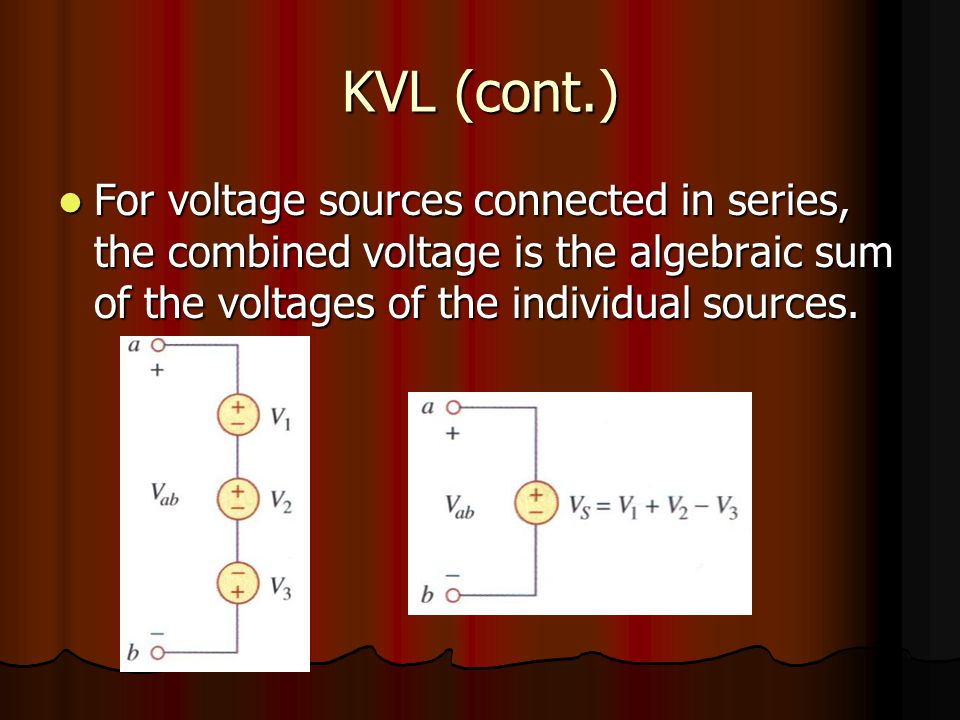 KVL (cont.) For voltage sources connected in series, the combined voltage is the algebraic sum of the voltages of the individual sources.