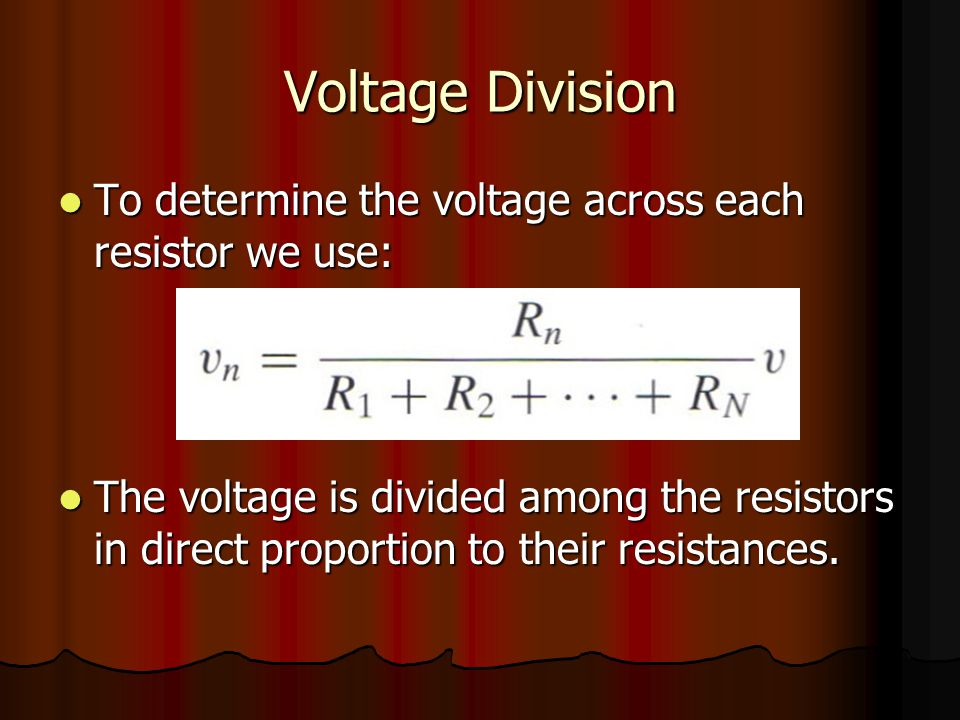 Voltage Division To determine the voltage across each resistor we use: