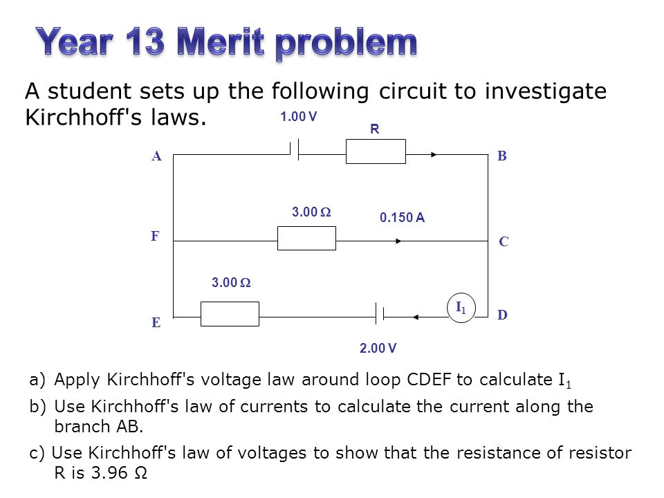 Year 13 Merit problem A student sets up the following circuit to investigate Kirchhoff s laws V.