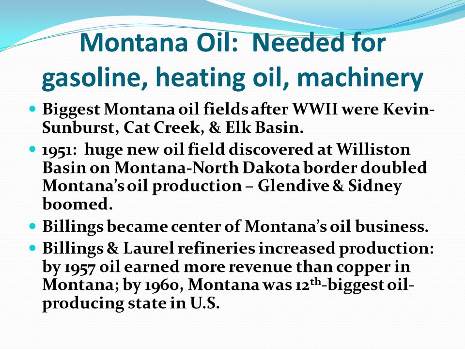 Montana Oil: Needed for gasoline, heating oil, machinery