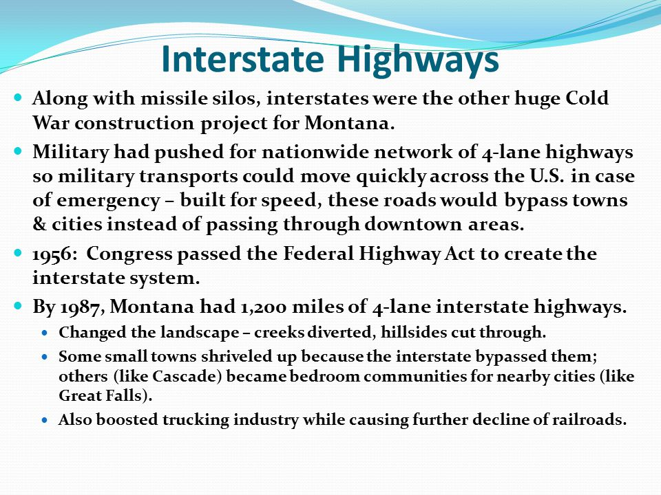 Interstate Highways Along with missile silos, interstates were the other huge Cold War construction project for Montana.