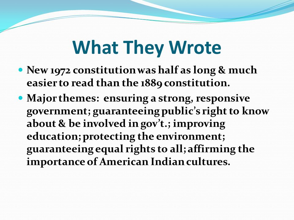 What They Wrote New 1972 constitution was half as long & much easier to read than the 1889 constitution.