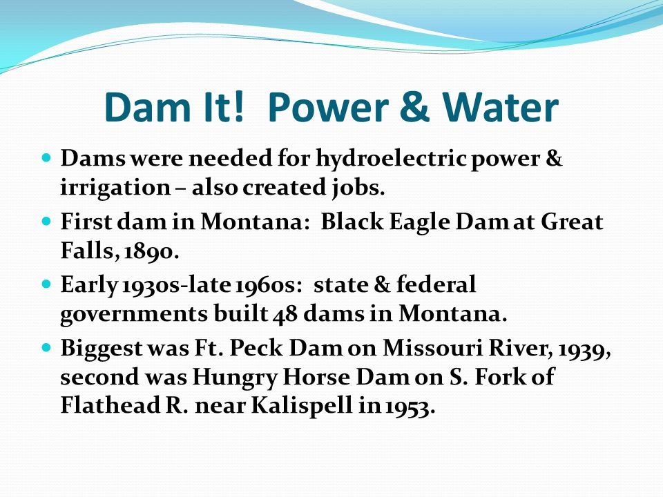 Dam It! Power & Water Dams were needed for hydroelectric power & irrigation – also created jobs.