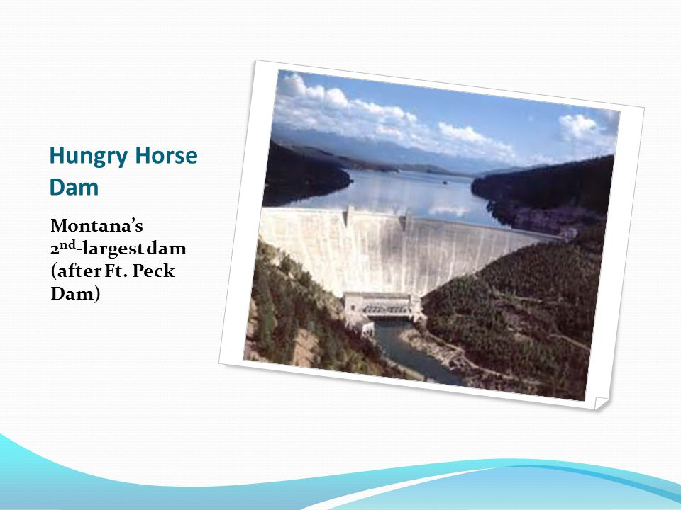 Hungry Horse Dam Montana's 2nd-largest dam (after Ft. Peck Dam)