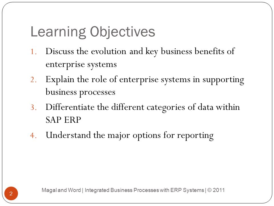 Learning Objectives Discuss the evolution and key business benefits of enterprise systems.