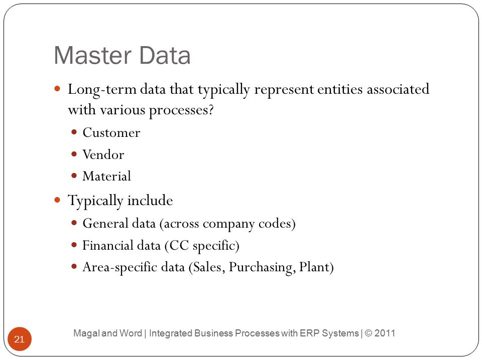 Master Data Long-term data that typically represent entities associated with various processes Customer.