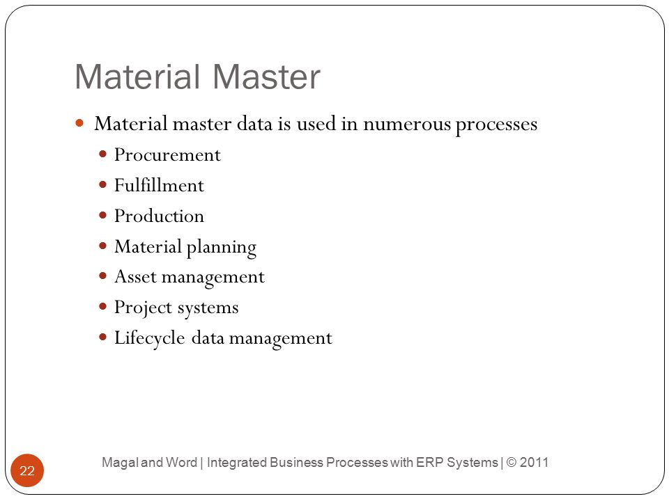 Material Master Material master data is used in numerous processes