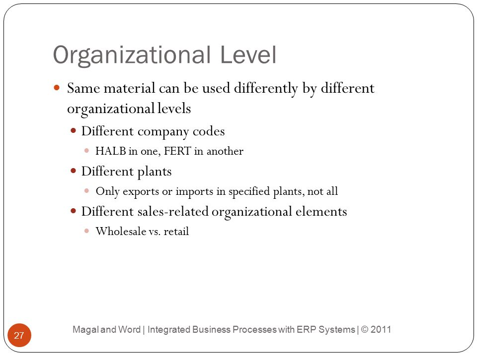Organizational Level Same material can be used differently by different organizational levels. Different company codes.