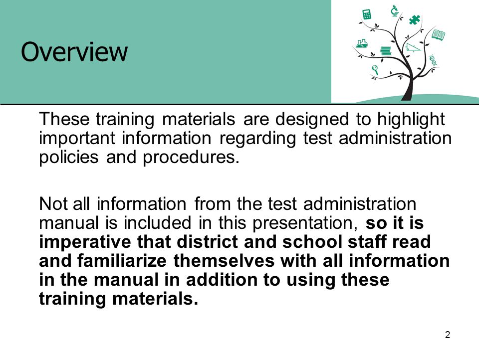 Overview These training materials are designed to highlight important information regarding test administration policies and procedures.