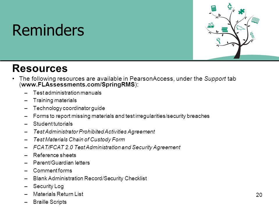 Reminders Resources. The following resources are available in PearsonAccess, under the Support tab (www.FLAssessments.com/SpringRMS):