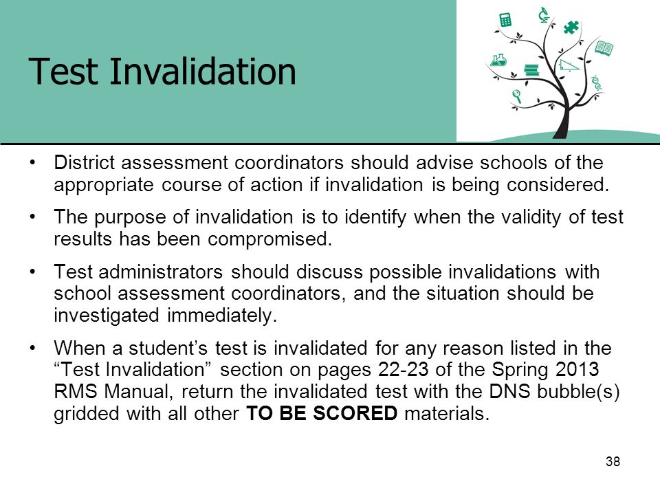 Test Invalidation District assessment coordinators should advise schools of the appropriate course of action if invalidation is being considered.
