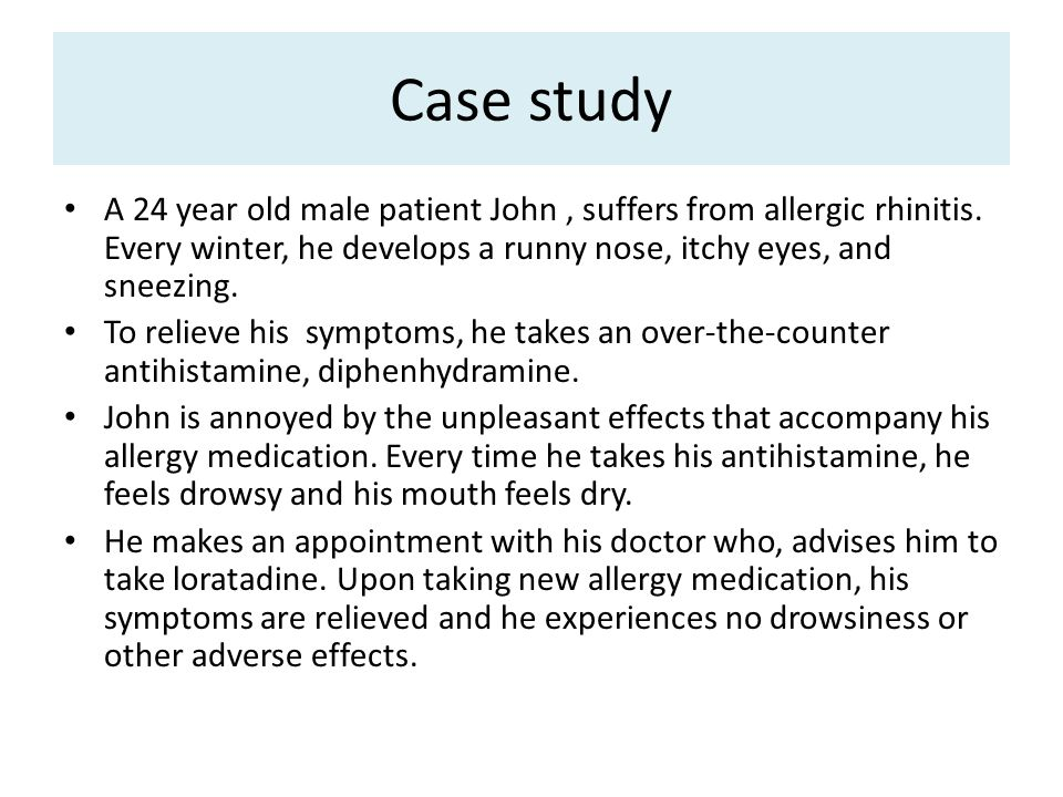 Case study A 24 year old male patient John , suffers from allergic  rhinitis  Every winter, he develops a runny nose, itchy eyes, and sneezing   To relieve