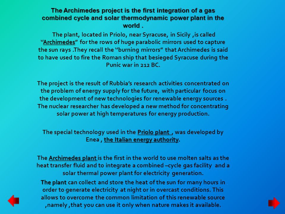 The Archimedes project is the first integration of a gas combined cycle and solar thermodynamic power plant in the world .