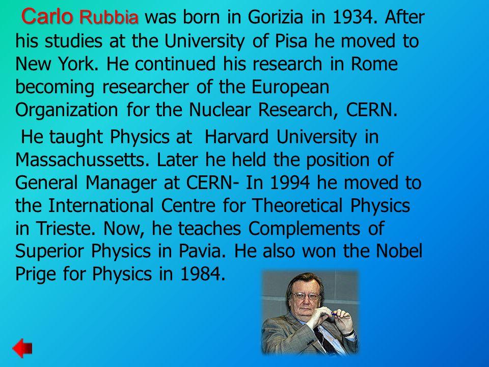 Carlo Rubbia was born in Gorizia in 1934
