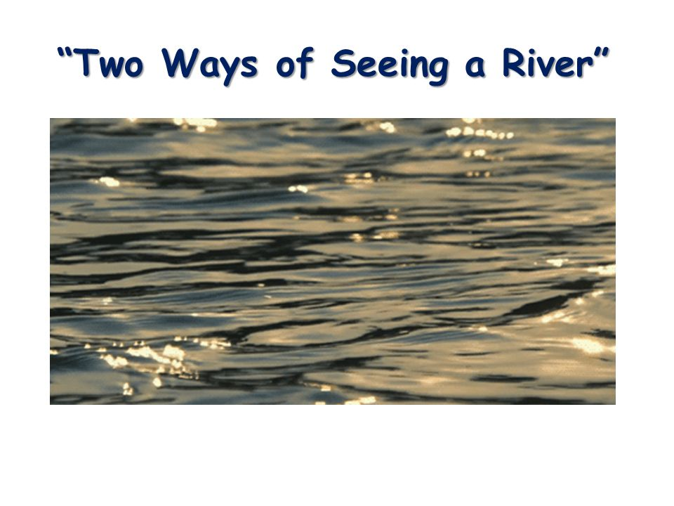two ways of viewing the river
