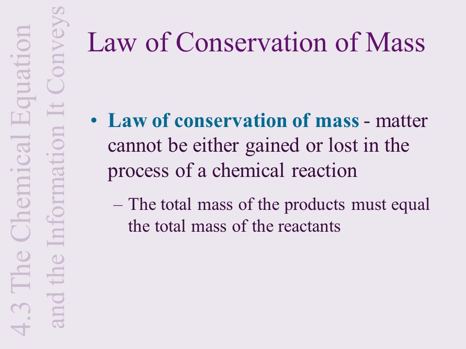law of conservation of mass The relevant conservation law is the conservation of mass/energy this says that for any change, in an isolated system, the total mass/energy of the original .