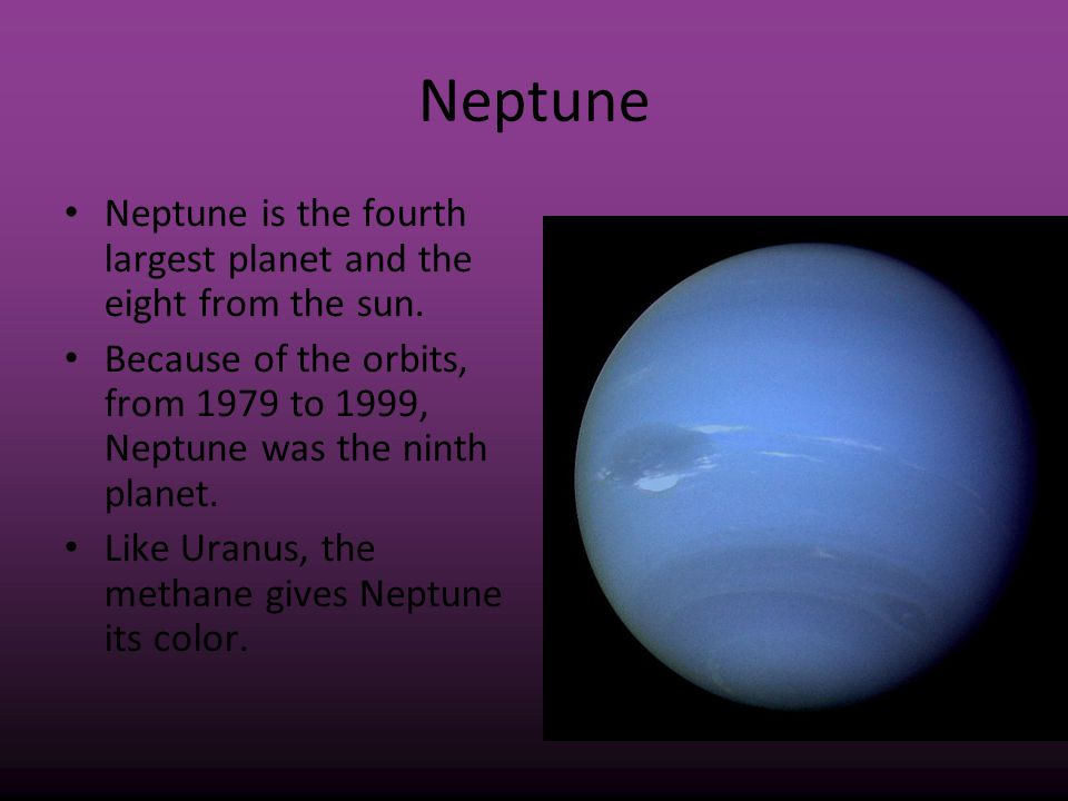 Neptune Neptune is the fourth largest planet and the eight from the sun.