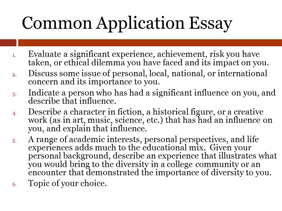 common app essay topic of your choice Describe a topic, idea, or concept you find so engaging that it makes you lose all track of time why does it captivate you what or who do you turn to when you want to learn more [new] 7 share an essay on any topic of your choice it can be one you've already written, one that responds to a different.