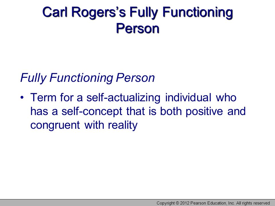 carl rogerss concept of a fully functioning person Carl rogers remains one of the most influential psychologists in the field, and   research evidence continues to support many of rogers' key concepts  the  fully functioning person factor was positively related to life.