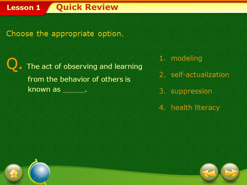 Quick Review Choose the appropriate option. Q. The act of observing and learning from the behavior of others is known as _____.