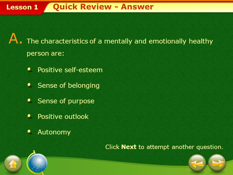 Quick Review - Answer A. The characteristics of a mentally and emotionally healthy person are: