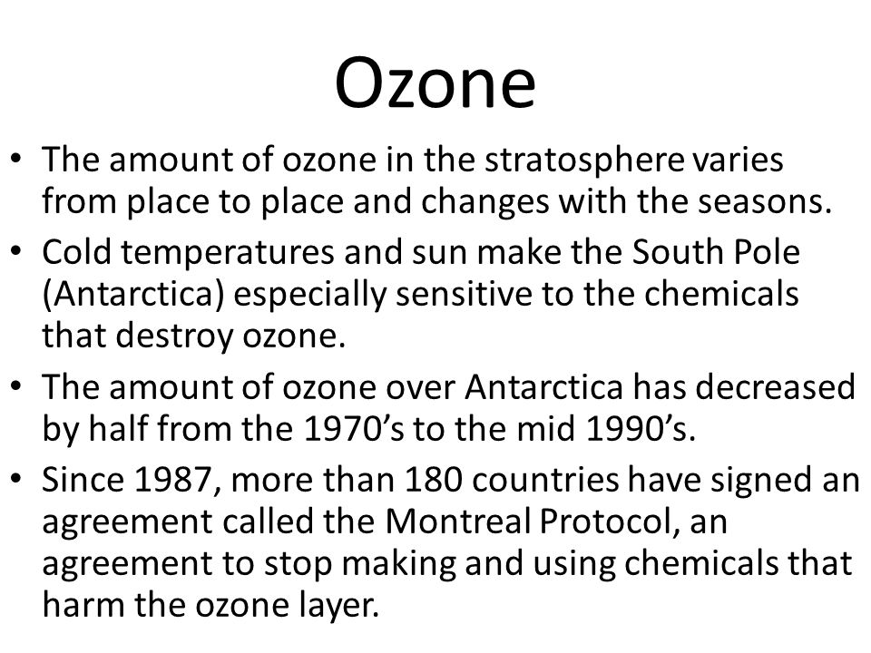 Ozone The amount of ozone in the stratosphere varies from place to place and changes with the seasons.