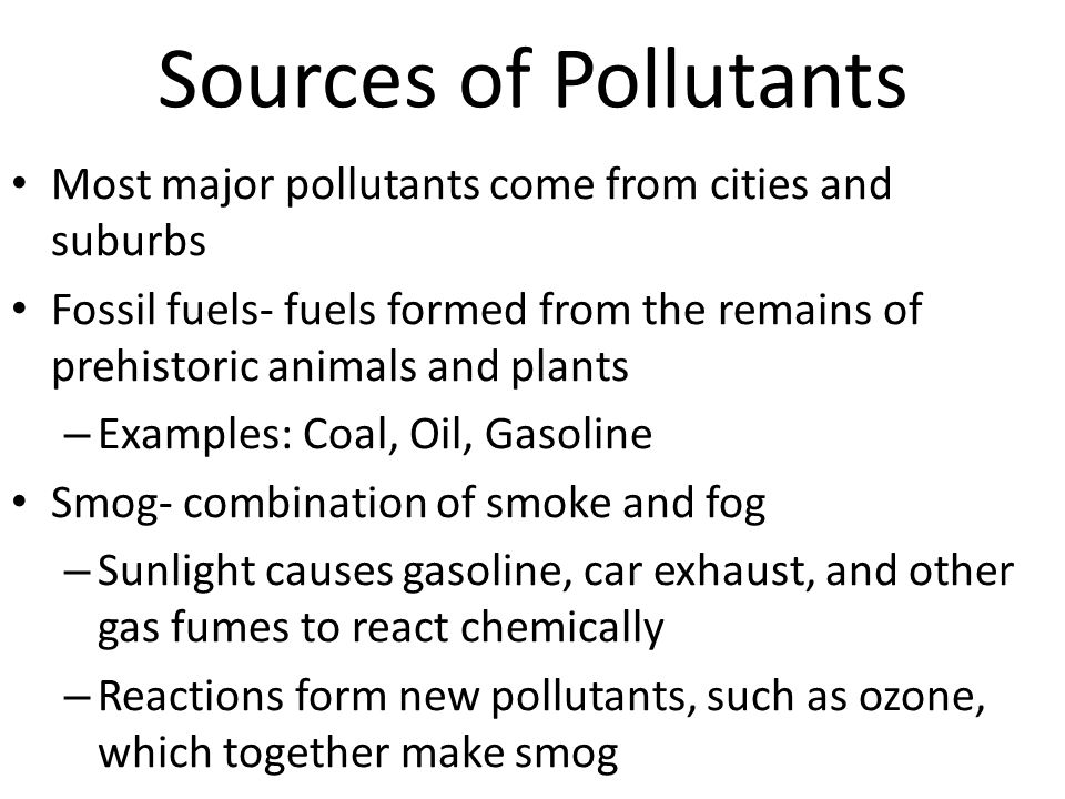 Sources of Pollutants Most major pollutants come from cities and suburbs.