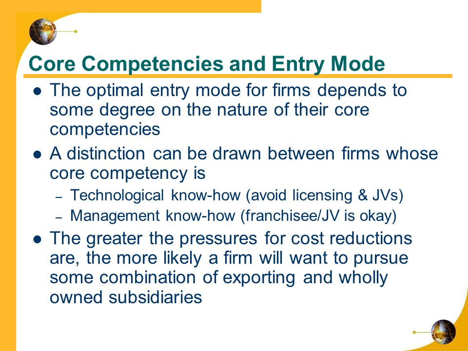core competencies and entry mode Advantages and disadvantages of entry modes how do core competencies influence from mgt 302 at arizona state university.