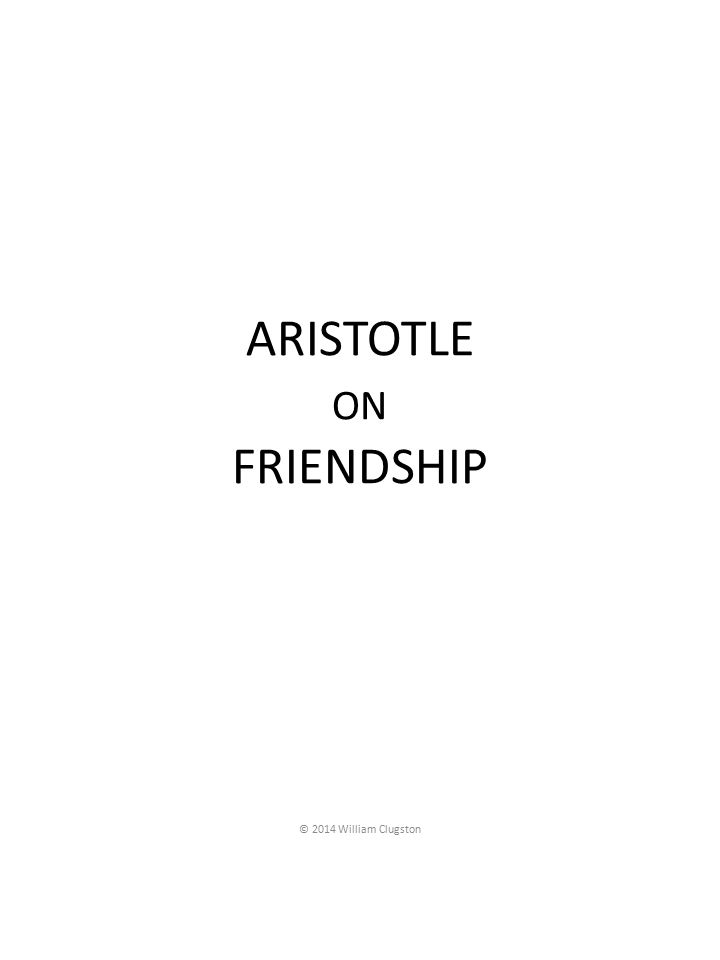 aristotle s friendship Praxis, vol 3, no 2, winter 2012/13 issn 1756-1019 1 is aristotle right about friendship ryan dawson birkbeck college, london abstract this paper will evaluate whether aristotle's discussion of friendship in the.