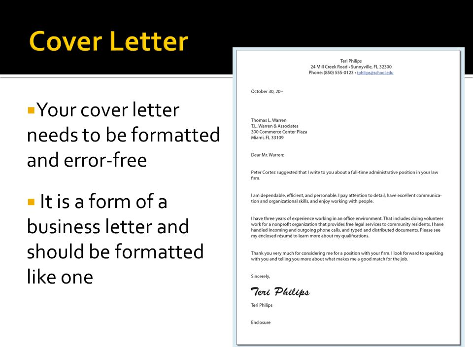 Cover Letter Your cover letter needs to be formatted and error-free