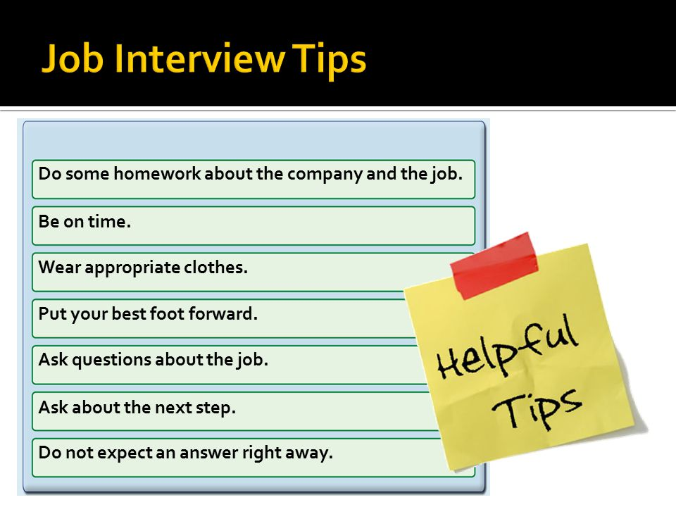 Job Interview Tips Do some homework about the company and the job.