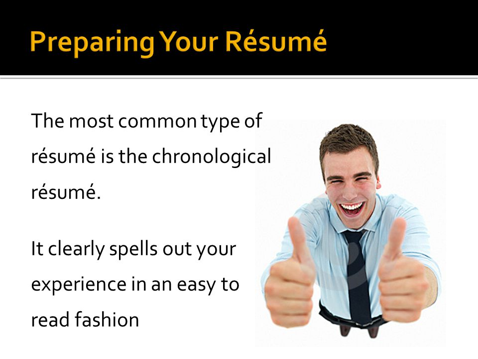 Preparing Your Résumé The most common type of résumé is the chronological résumé.